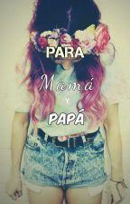 Para mamá y papá by LaSuicidark