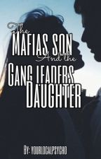 The mafias son and the gang leaders daughter. ON HOLD by yourlocalpsycho