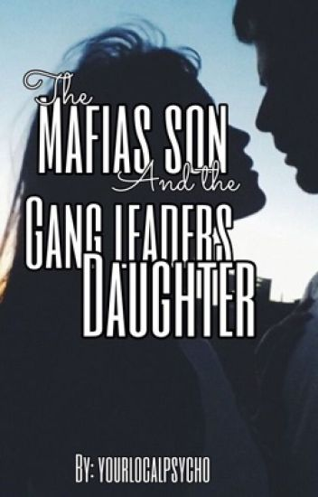 The mafias son and the gang leaders daughter. UNCOMPLETED! WILL NOT CONTINUE!