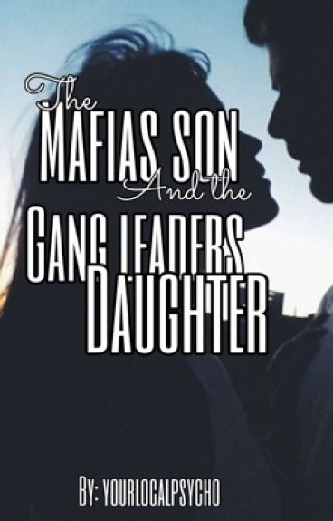 The mafias son and the gang leaders daughter. (Book 1)
