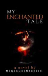 My Enchanted Tale by RenesmeeStories