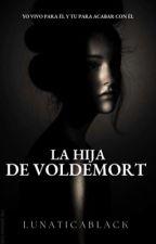 La hija De Voldemort by LunaticaBlack