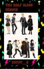 The Half-Blood Heroes (PJO and HP crossover) by Cathy_R
