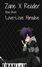 ~Zane X Reader~ [One Shot] Love~Love Paradise by Kirablue10