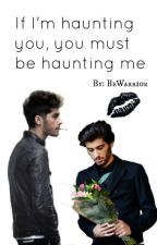 If I'm haunting you, you must be haunting me...(z.m) by BeWarrior