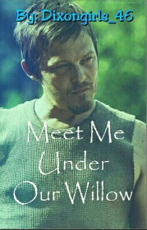 Meet Me Under Our Willow (A Daryl Dixon Pre-Apocalypse Love Story) by Dixongirls_46