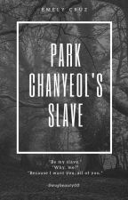 Park Chanyeol's Slave by thirsty_for_chanbaek