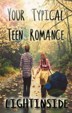 Your Typical Teen Romance by lightinside