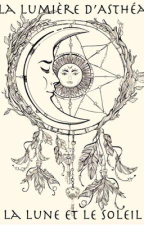 La lumière d'Asthéa : La Lune et Le Soleil by Audrey-9728
