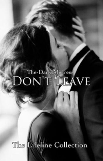 Don't Leave *Edited*