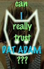 can I really trust DAT ADAM ??? by OrangeMond