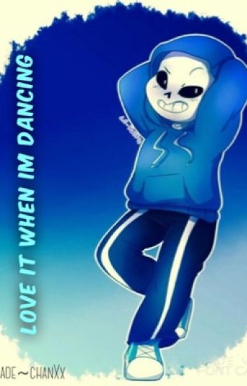 I love it when I'm dancing(a dancetale sans X reader)