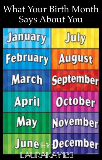 What Your Birth Month Says About You Laura Wattpad