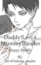 Daddy!Levi x Mummy!Reader - Happy family by LeviOukatu_reader