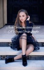Jack gilinsky little sister:A Hayes Grier Fanfic.{discontinued/completed} by JasmineDescender13