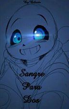 Sangre Para Dos ×Yandere!Sans× [#Book2]  by -ImBeluote-