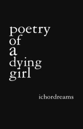 poetry of a dying girl by ichordreams