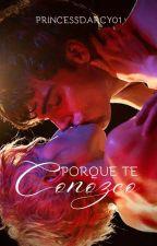 Porque Te Conozco by PrincessDarcy01