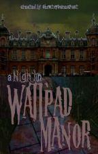 A Night in Wattpad Manor by CAKersey
