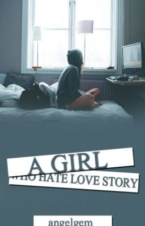 A girl who hate love story by angelgem