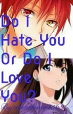 Do I Hate You Or Do I Love You? [An Anime Love Story] by fnaf__lover