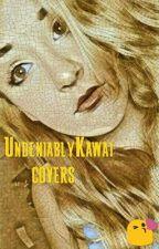 UndeniablyKawai || Covers by UndeniablyKawai