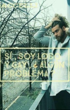 Sí, Soy Lobo Y Gay, ¿Algún Problema? [COMPLETA] by BaccelliMSR