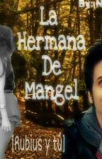 La Hermana De Mangel [Rubius Y Tu] [Editando] by CriaturitaSweet