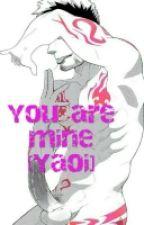 You Are Mine [YAOI] by NekosArt