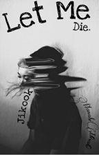 †Let Me Die || JIKOOK† by DzikiGoryl