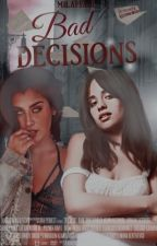 Bad Decisions .(G!P) by milaffair