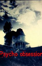 Psycho Obsession (On Hold) by DarkDragonRider