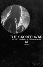 The Sacred War. (Sequel to Hiding in the Darkness) by Cutey28