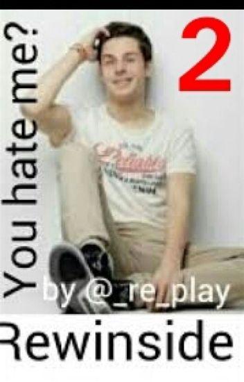 You hate me? (Rewinside ff)  Teil 2
