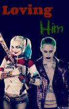Loving Him (Harley Quinn and The Joker) by NinaDaWeena