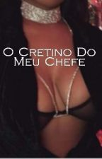 O Cretino do Meu Chefe #Wattys2016 by ingriiis