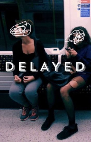 Delayed | b.w.s