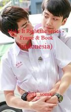Fanfiction Make It Right the series-Frame & Book (indonesia) by 01_soma