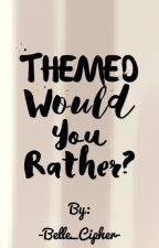 Would You Rather? by -Belle_Cipher-