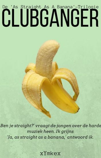 "Clubganger [bxb] (✓) || De 'As Straight As A Banana""-Trilogie"