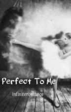 Perfect To Me by infiniteromance