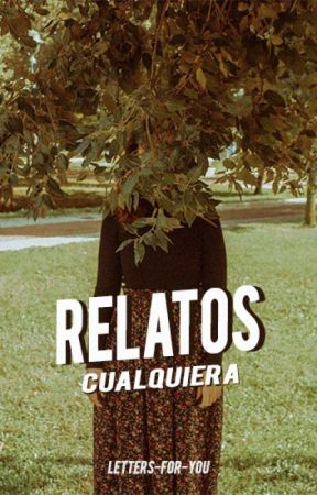 Relatos CUALQUIERA by Letters-for-you