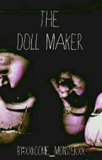 The Doll Maker by xXKOoKiie_mOnsTeRXx