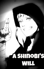 A Shinobi's Will: A Naruto Fanfic by Animenin117