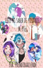 Ellos No Saben De Nosotros †Bon Y Bonnie† M-Preg (EN EDICIÓN) by Dafne_Eren
