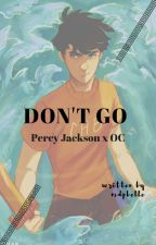 Don't Go (Percy Jackson X Reader) by Mdpbelle