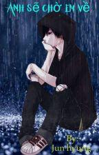 Anh sẽ chờ em về  by Junhyung2k1