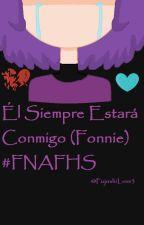 Él siempre estará conmigo (Fonnie) #FNAFHS by FujoshiLove3