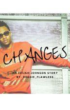 Changes (An Elijah Johnson Story) Rewriting #Wattys2017 by Reggie_Flawless