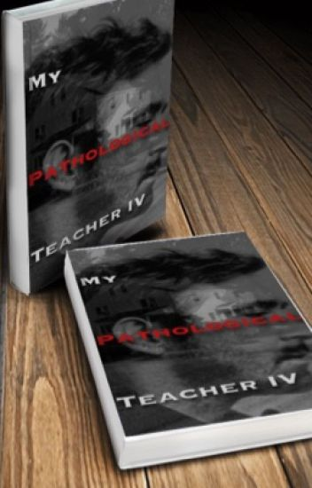 My Pathological Teacher IV •LeePace✔️• COMPLETED
